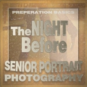 Senior Portraits Preparation Tips - The Night Before by Orange County Senior Portraits